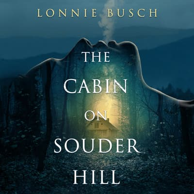 The Cabin on Souder Hill by Lonnie Busch audiobook