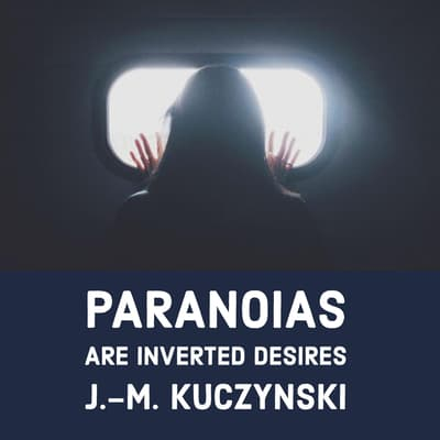 Paranoias are Inverted Desires by J.-M. Kuczynski audiobook