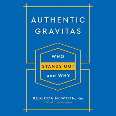 Authentic Gravitas by Rebecca Newton, Ph.D. audiobook