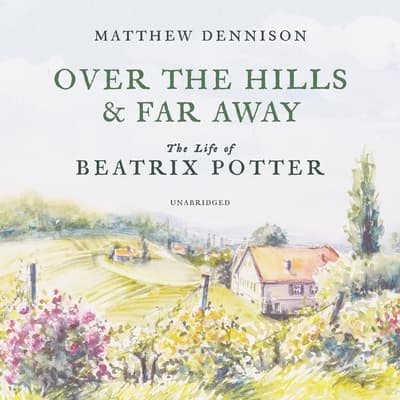 Over the Hills and Far Away by Matthew Dennison audiobook