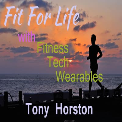 Fit For Life - With Fitness Tech Wearables by Tony Horston audiobook