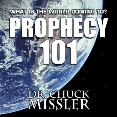 Prophecy 101:  by Chuck Missler audiobook