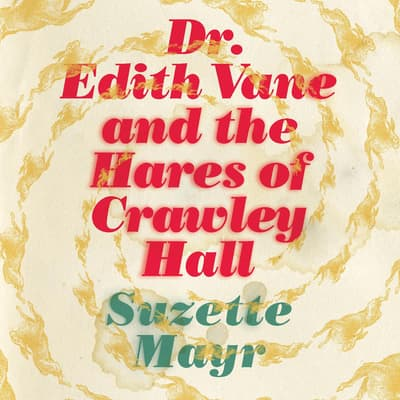 Dr. Edith Vane and the Hares of Crawley Hall by Suzette Mayr audiobook