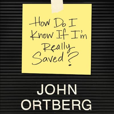 How Do I Know if I'm Really Saved by John Ortberg audiobook