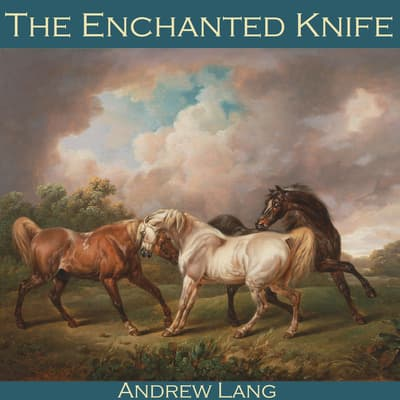The Enchanted Knife by Andrew Lang audiobook