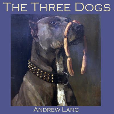 The Three Dogs by Andrew Lang audiobook