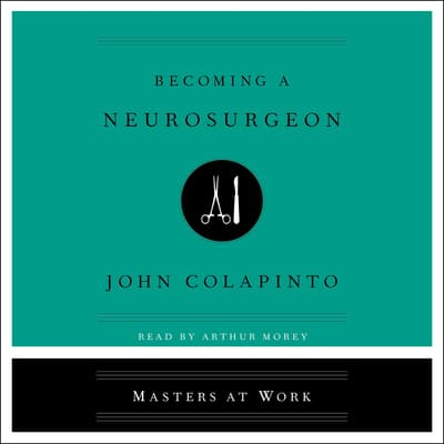 Becoming a Neurosurgeon by John Colapinto audiobook