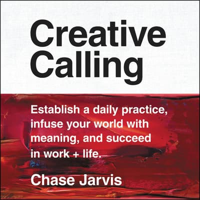 Creative Calling by Chase Jarvis audiobook