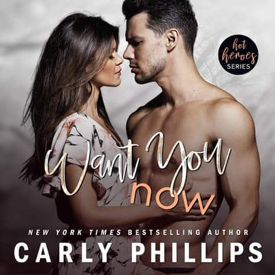 Want You Now by Carly Phillips audiobook