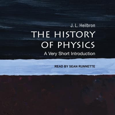 The History of Physics by J.L. Heilbron audiobook