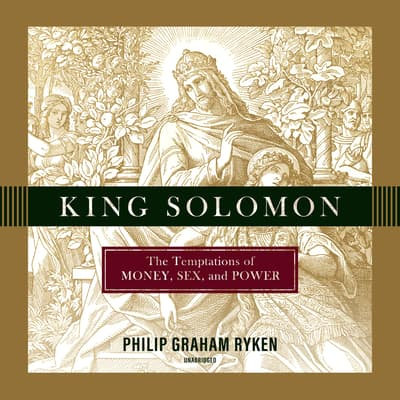 King Solomon by Philip Ryken audiobook