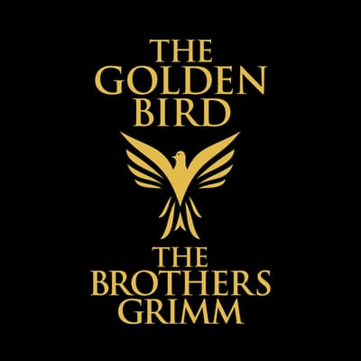 The Golden Bird by the Brothers Grimm audiobook