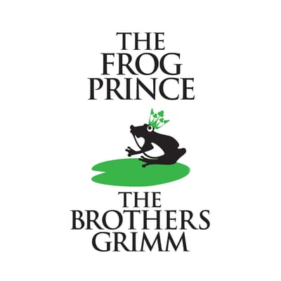 The Frog-Prince by the Brothers Grimm audiobook