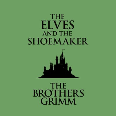 The Elves and the Shoemaker by the Brothers Grimm audiobook