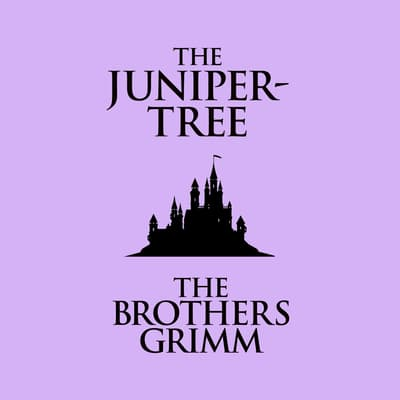 The Juniper-Tree by the Brothers Grimm audiobook