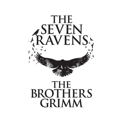 The Seven Ravens by the Brothers Grimm audiobook