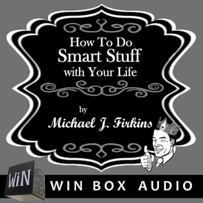 How to Do Smart Stuff with Your Life by Michael J. Firkins audiobook