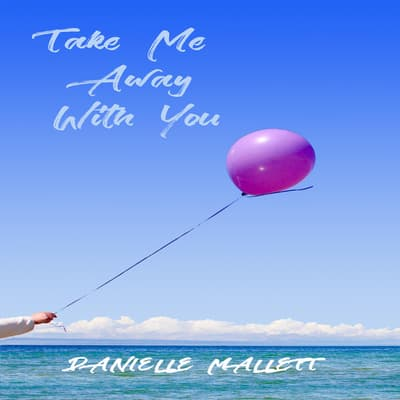 Take Me Away with You by Danielle Mallett audiobook