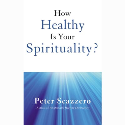 How Healthy Is Your Spirituality? by Peter Scazzero audiobook