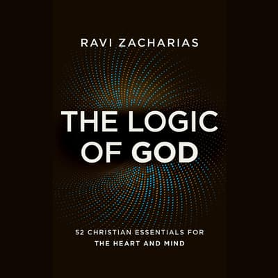 The Logic of God by Ravi Zacharias audiobook