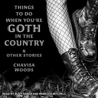 Things to Do When You're Goth in the Country by Chavisa Woods audiobook
