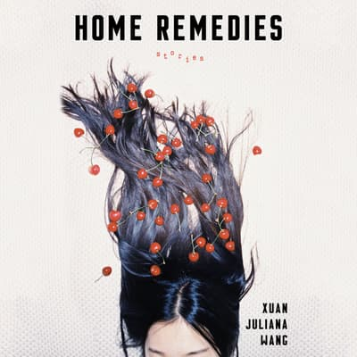 Home Remedies by Xuan Juliana Wang audiobook