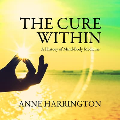 The Cure Within by Anne Harrington audiobook