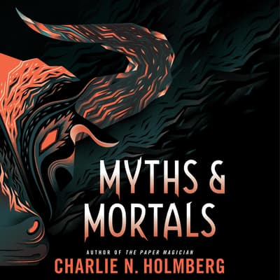 Myths and Mortals by Charlie N. Holmberg audiobook