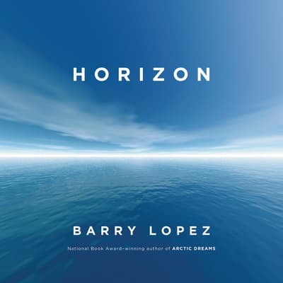 Horizon by Barry Lopez audiobook