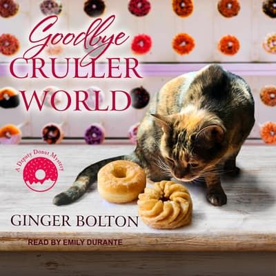 Goodbye Cruller World by Ginger Bolton audiobook