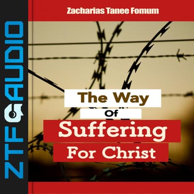 The Way Of Suffering For Christ by Zacharias Tanee Fomum audiobook