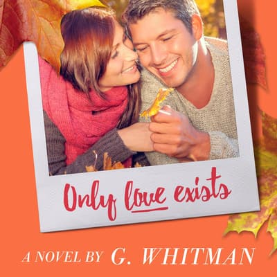 Only Love Exists by G. Whitman audiobook