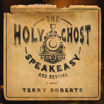 The Holy Ghost Speakeasy and Revival by Terry Roberts audiobook