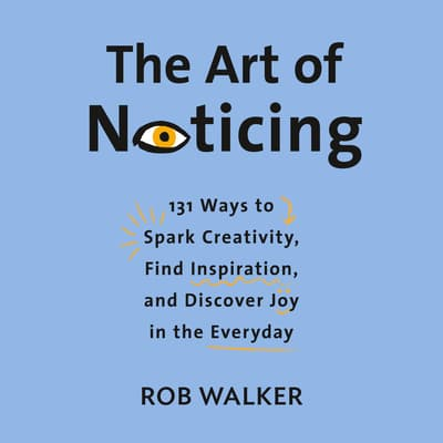 The Art of Noticing by Rob Walker audiobook