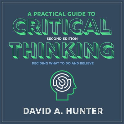 A Practical Guide to Critical Thinking by David A. Hunter audiobook