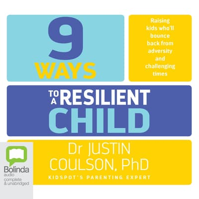 9 Ways to a Resilient Child by Justin Coulson audiobook
