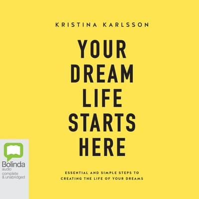 Your Dream Life Starts Here by Kristina Karlsson audiobook