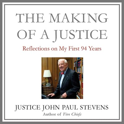 The Making of a Justice by John Paul Stevens audiobook