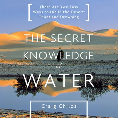 The Secret Knowledge of Water by Craig Childs audiobook