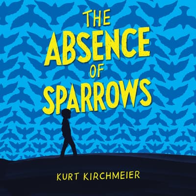 The Absence of Sparrows by Kurt Kirchmeier audiobook