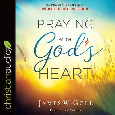 Praying with God's Heart by James W. Goll audiobook