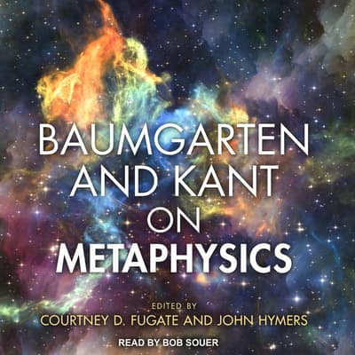 Baumgarten and Kant on Metaphysics by Courtney D. Fugate audiobook