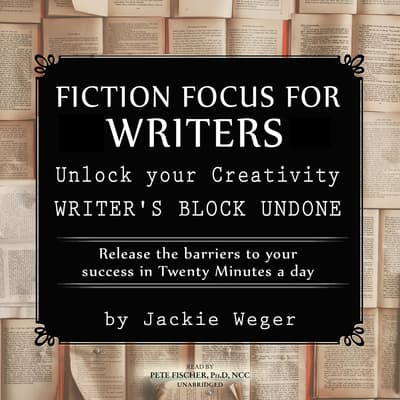 Fiction Focus for Writers by Jackie Weger audiobook