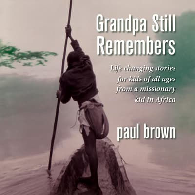 Grandpa Still Remembers by Paul Brown audiobook
