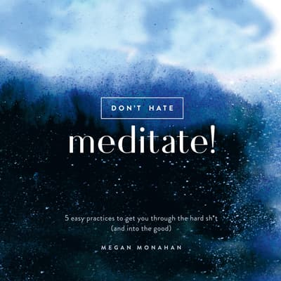 Don't Hate, Meditate! by Megan Monahan audiobook