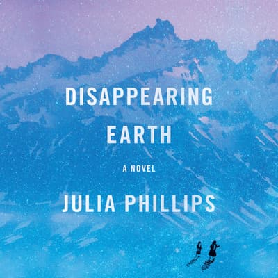 Disappearing Earth by Julia Phillips audiobook
