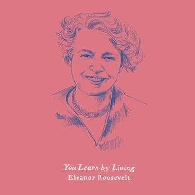 You Learn by Living by Eleanor Roosevelt audiobook