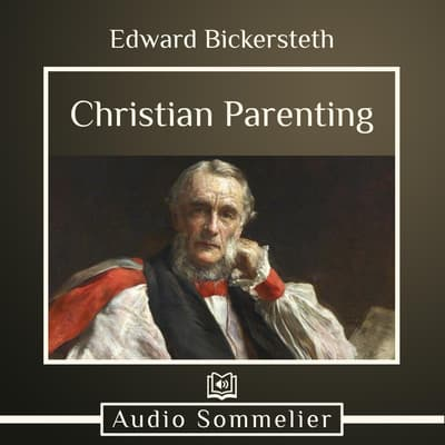 Christian Parenting by Edward Bickersteth audiobook