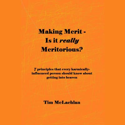 Making Merit  – Is it really Meritorious? by Tim McLachlan audiobook