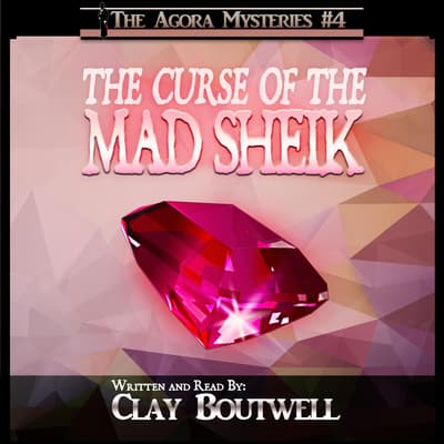 The Curse of the Mad Sheik by Clay Boutwell audiobook